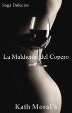 Saga Delucios 2: La Maldición del Copero (Completada) by AgathaBoBardi