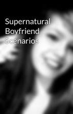 Supernatural Boyfriend Scenarios by IsabelleClaireY