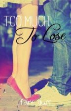 Too Much To Lose by _fairy_dust_