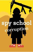 Spy School : Corruption [Completed] by elahacire