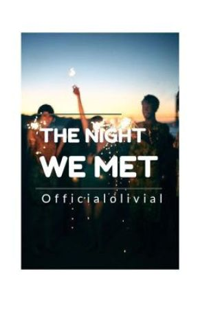 The Night We Met by officialolivial