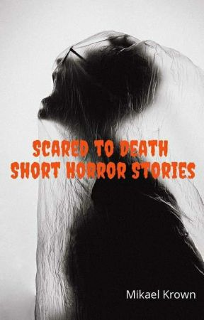 Scared to Death (Short Horror Stories) by mikaelkrownmk