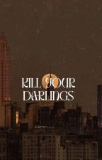 KILL YOUR DARLINGS. by scintillating-