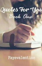 Quotes For You(Book One) by Fayevalentine17