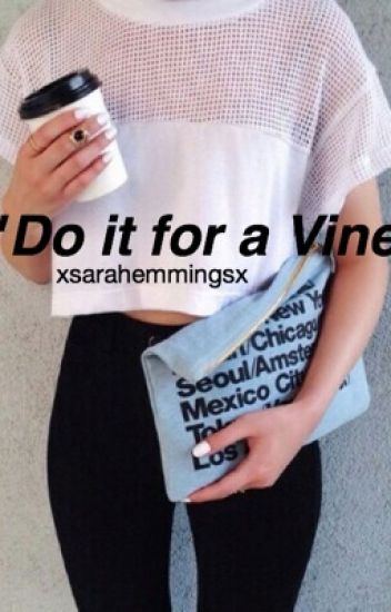 """Do it for a Vine"""