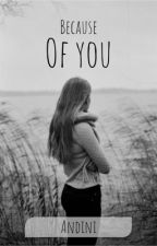 Because of you by andiniGaning07