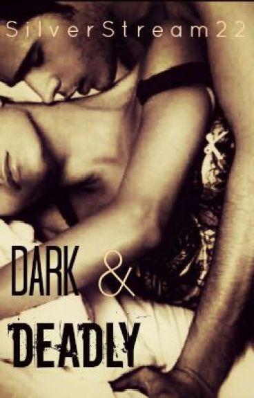 Dark & Deadly (ON HOLD)