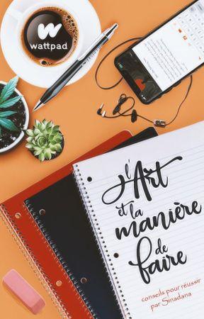 L'Art et la manière de faire sur Wattpad by Sinadana