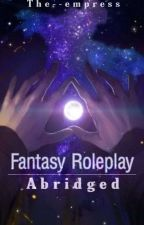 Fantasy Roleplay Abridged by The--Empress