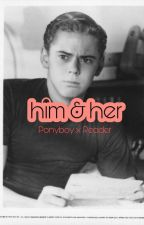 Him & Her - Ponyboy X Reader  by Robertdeneato