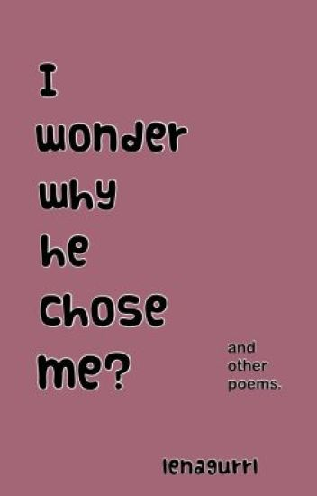 I wonder why he chose me? (Poem)