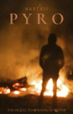 Pyro (Sequel to 'Burning in Water') by HartXII