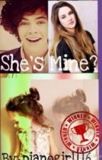 She's Mine? (Harry Styles Fanfic) by pianogirl116