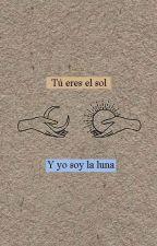 Tú eres el sol y yo la luna by Savior483