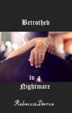 Betrothed to a nightmare by slightlyinsanee