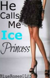 He Calls Me Ice Princess by BlueRoses0123