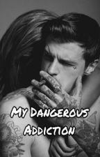 My Dangerous Addiction by Katyrules