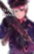 2p Hetalia fanfiction by Prussian_Dork