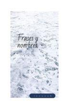 Frases y nombres para tus novelas. by luuuuu6