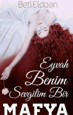EYVAH! BENİM SEVGİLİM BİR MAFYA (Atos Serisi-1) by BetlEldoan