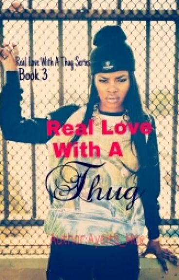 Real Love With A Thug Book 3 (Real Love With A Thug Series)(COMPLETED)