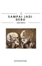 SAMPAI JADI DEBU  by skyimaginators