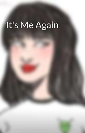 It's Me Again by squishamel