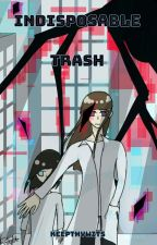 Indisposable Trash by keepthywits