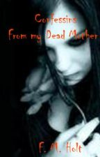Confessions From My Dead Mother by topazfairy