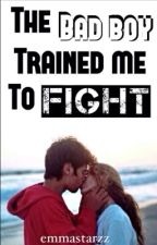The bad boy trained me to fight (*Completed*) by emmastarzz
