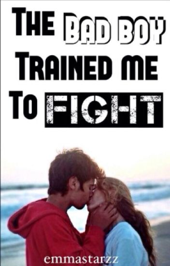 The bad boy trained me to fight (*Completed*)