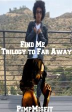 Find Me - Trilogy to Far Away by PimpMisfit