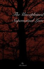The Unexplained Supernatural Love by MizzSina21