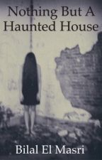 Nothing But a Haunted House (Haunted) by bilalsmasri