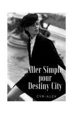 Aller Simple pour Destiny City by CyrDeSaintBalor