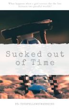 Sucked out of Time (Discontinued) by YourFellowHumanBeing