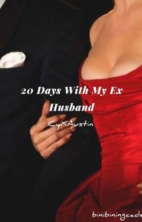 20 Days With My Ex Husband [COMPLETED] by binibiningcaden