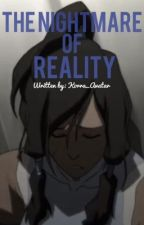 The Nightmare of Reality by Korra_Avatar