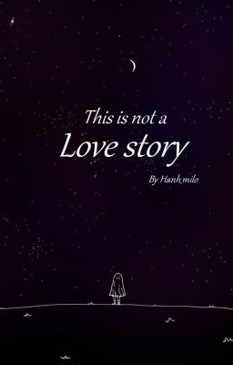 Đọc truyện This is not a love story