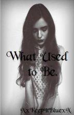 What Used to Be. by XxKeepItBluexX