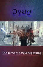 Dyad: The force of a new beginning. by anabe23