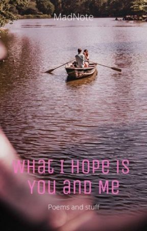 WHAT I HOPE IS YOU AND ME by MadNote