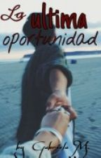 la ultima oportunidad by FernandaGabriela9