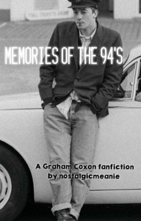 Memories of the 94's (A Graham Coxon Fanfiction) by nostalgicmeanie