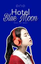 Hotel Blue Moon (IU X Reader)  by GirlCrushGray