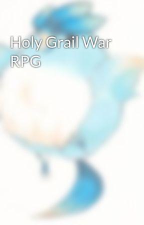 Holy Grail War RPG by Genjirules