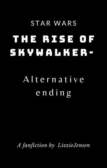 Star Wars The Rise Of Skywalker Alternative Ending Lizziejensen Wattpad