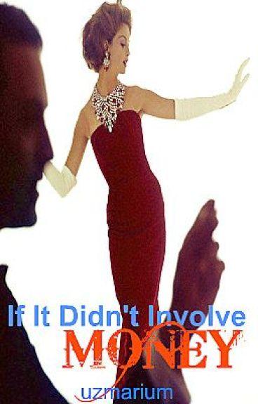 If It Didn't Involve Money... by uzmarium