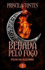 Filha da Alquimia: Beijada pelo fogo - Livro 2 by tostespri