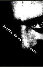 Perfil de un Psicópata by karolinaaurora